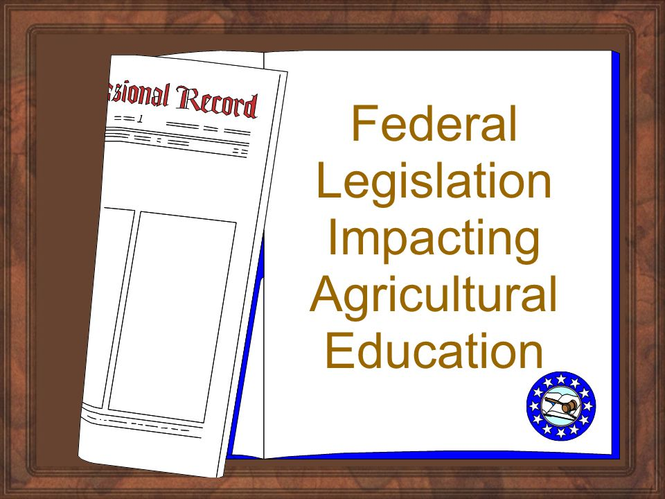 Federal Legislation Impacting Agricultural Education