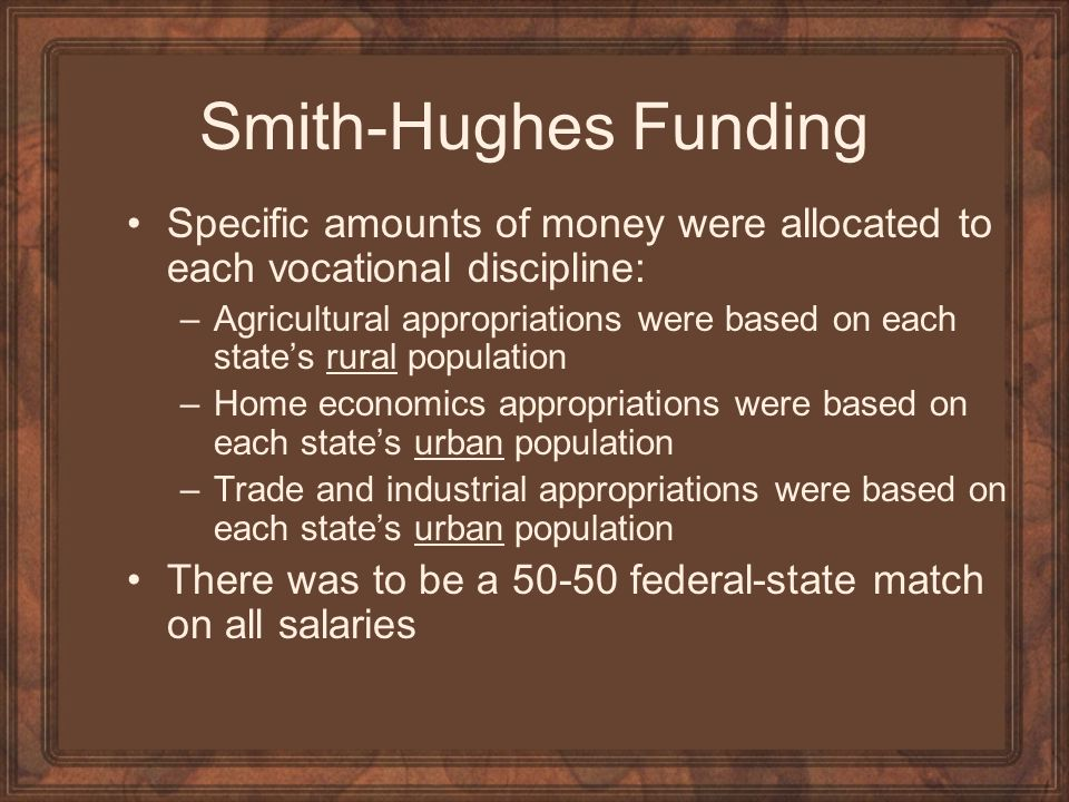 Smith-Hughes Funding Specific amounts of money were allocated to each vocational discipline: