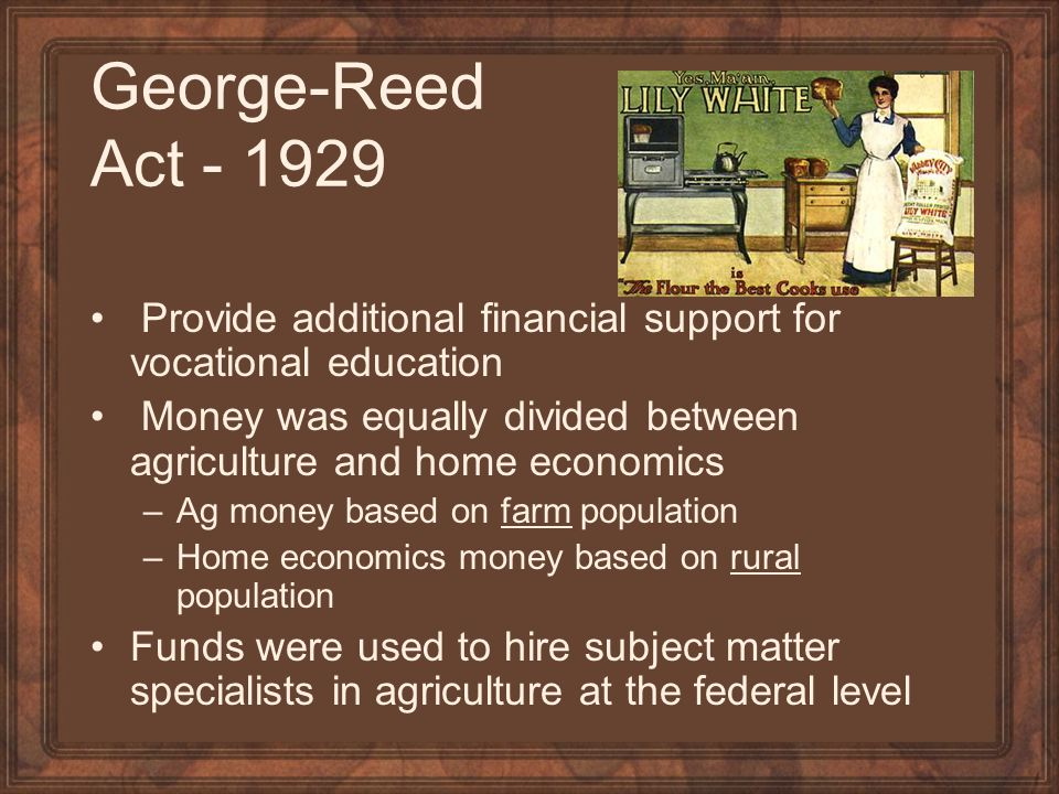 George-Reed Act - 1929 Provide additional financial support for vocational education.