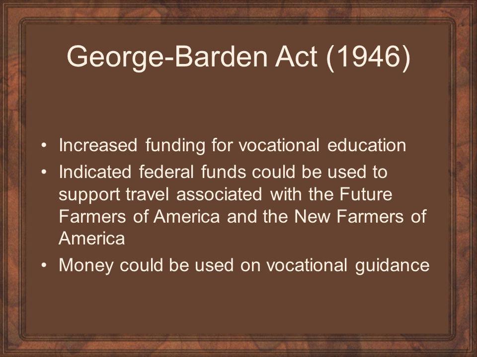 George-Barden Act (1946) Increased funding for vocational education