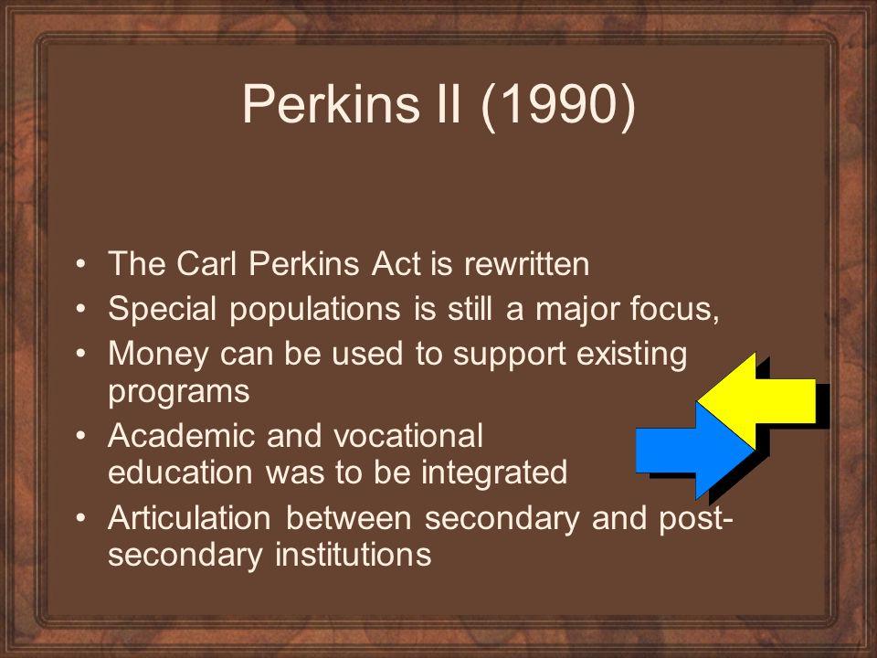 Perkins II (1990) The Carl Perkins Act is rewritten