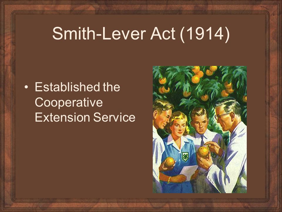 Smith-Lever Act (1914) Established the Cooperative Extension Service
