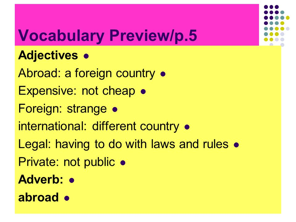 Vocabulary Preview/p.5 Adjectives Abroad: a foreign country