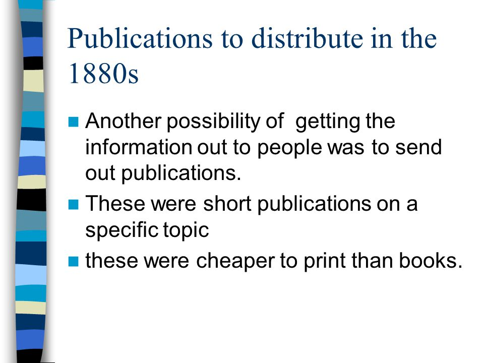 Publications to distribute in the 1880s