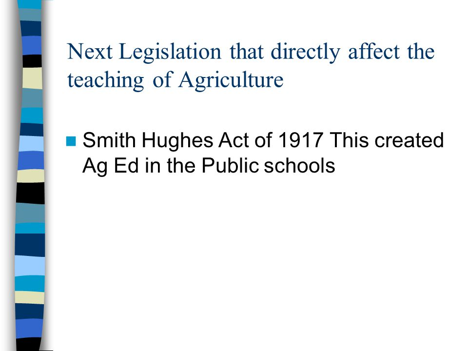Next Legislation that directly affect the teaching of Agriculture