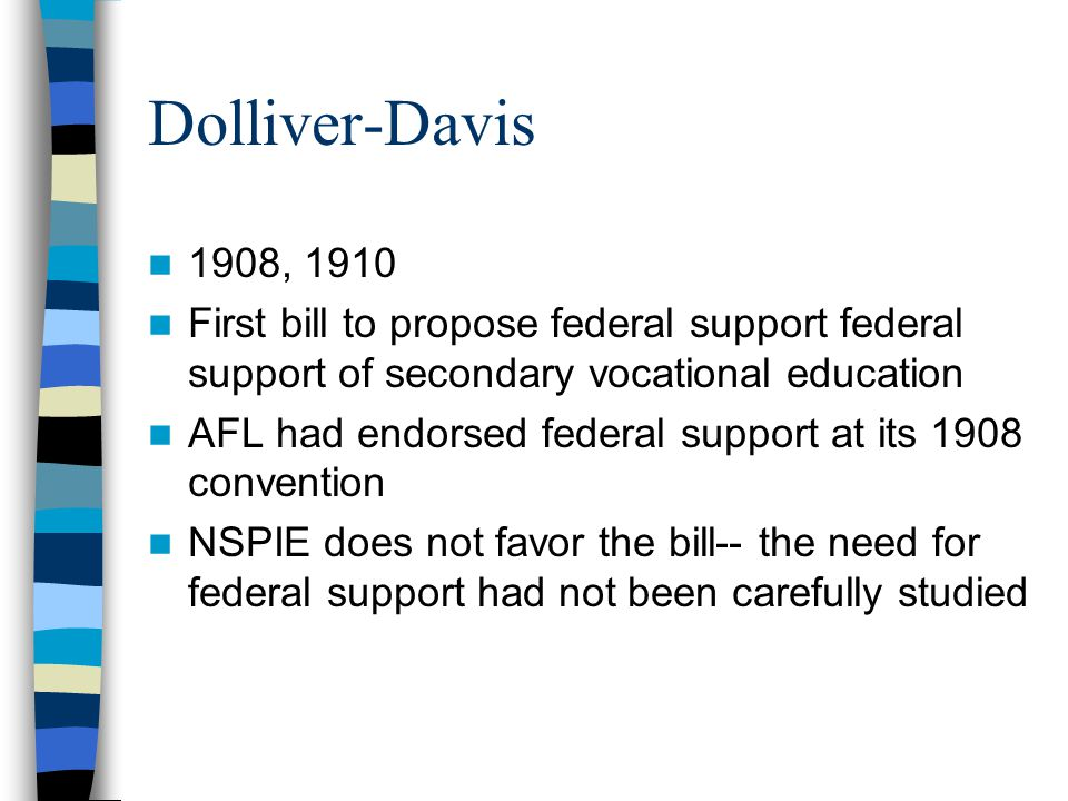 Dolliver-Davis 1908, 1910. First bill to propose federal support federal support of secondary vocational education.
