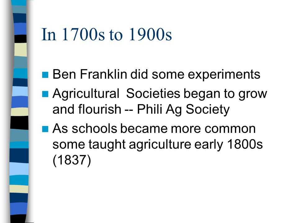 In 1700s to 1900s Ben Franklin did some experiments