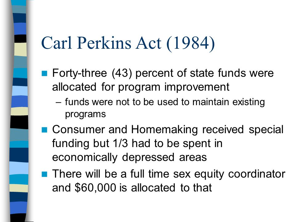 Carl Perkins Act (1984) Forty-three (43) percent of state funds were allocated for program improvement.
