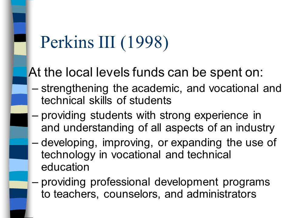 Perkins III (1998) At the local levels funds can be spent on: