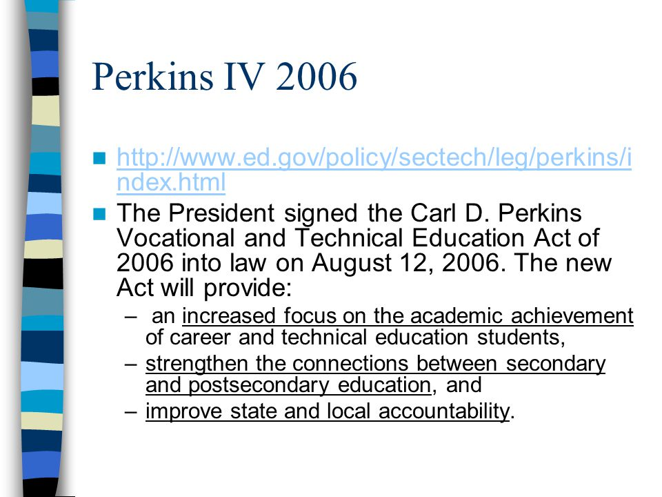 Perkins IV 2006 http://www.ed.gov/policy/sectech/leg/perkins/index.html.