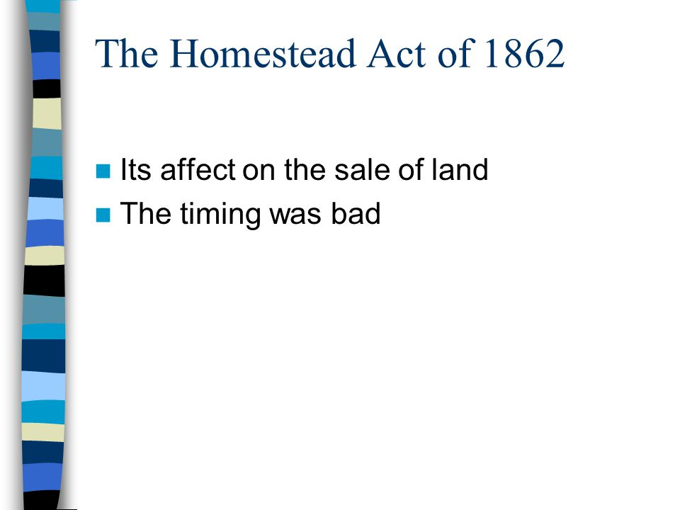 The Homestead Act of 1862 Its affect on the sale of land