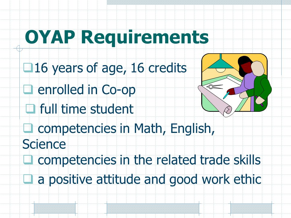 OYAP Requirements 16 years of age, 16 credits enrolled in Co-op