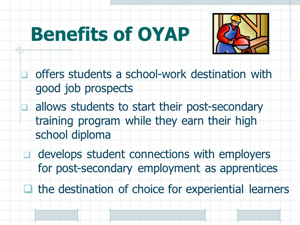Benefits of OYAP offers students a school-work destination with good job prospects.