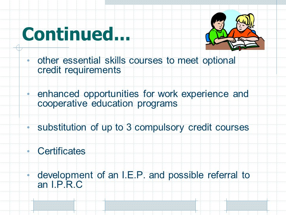 Continued... other essential skills courses to meet optional credit requirements.