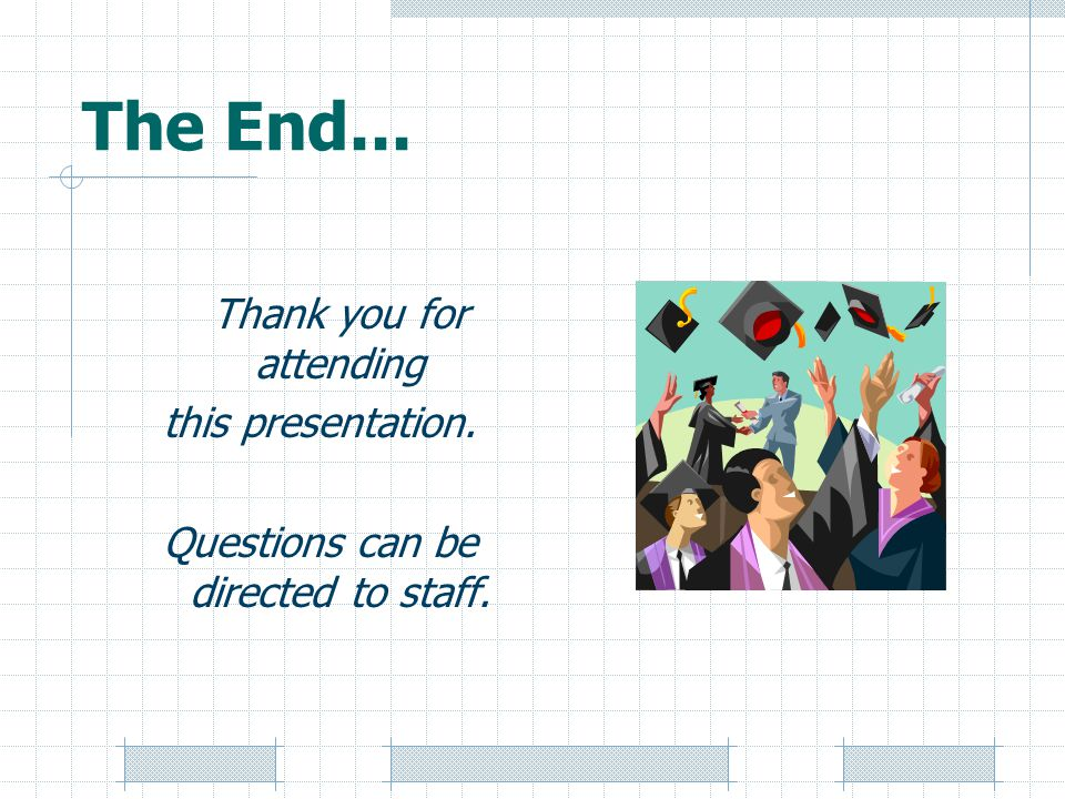 The End... Thank you for attending this presentation.