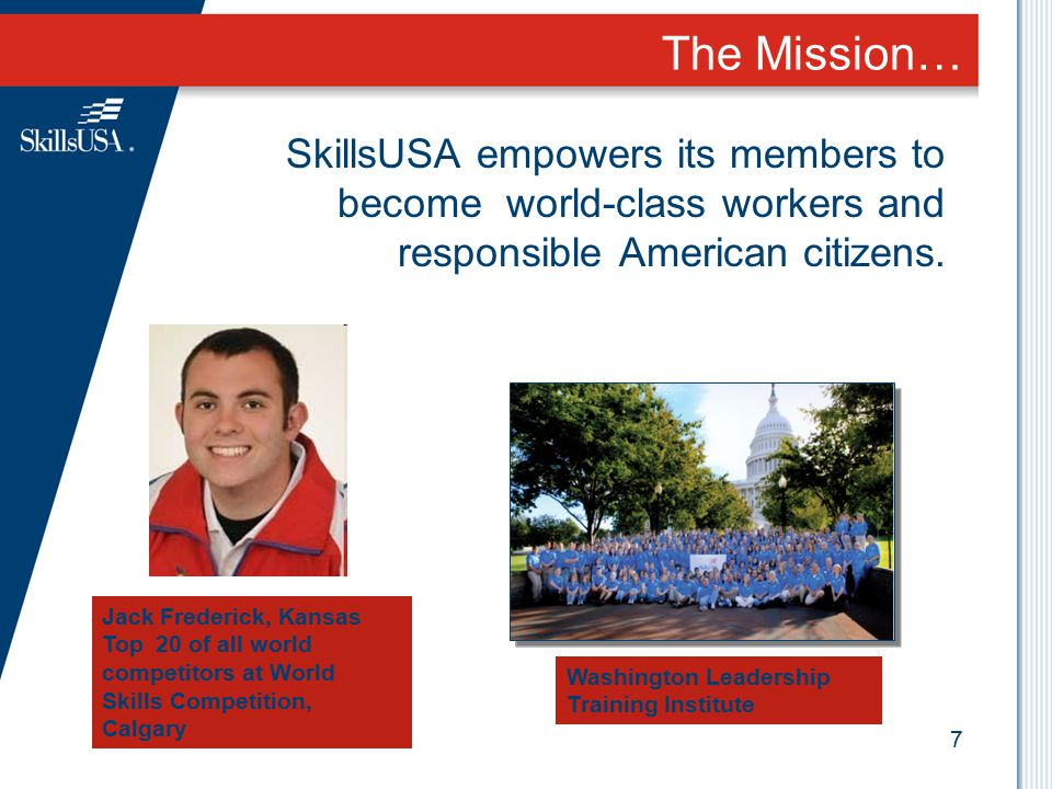 The Mission… SkillsUSA empowers its members to become world-class workers and responsible American citizens.
