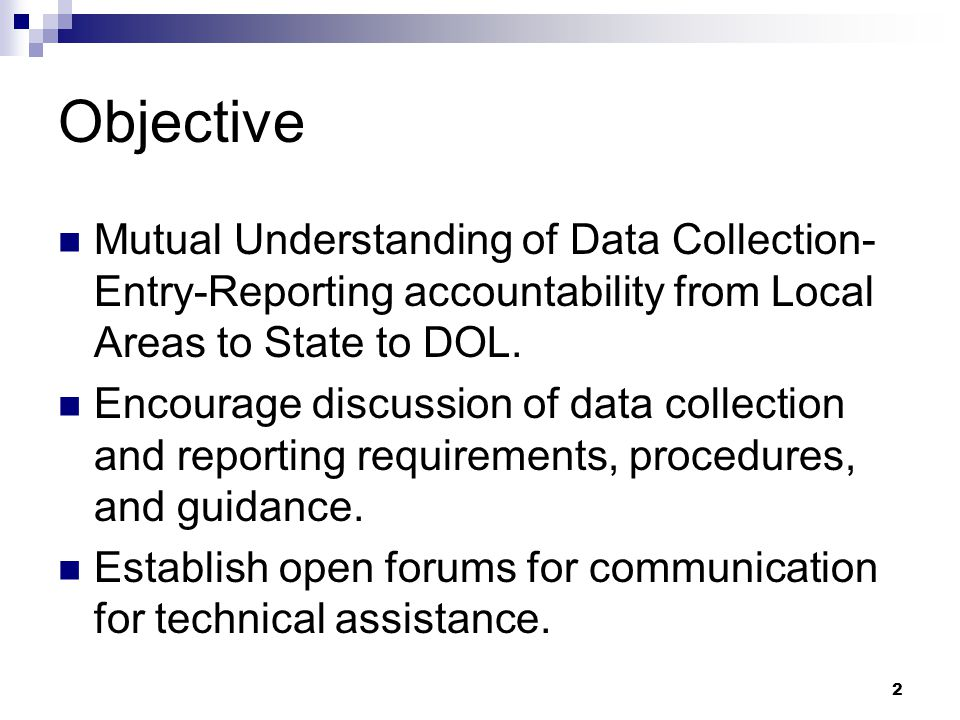 Objective Mutual Understanding of Data Collection-Entry-Reporting accountability from Local Areas to State to DOL.
