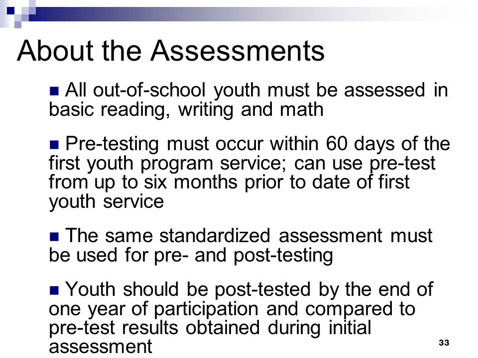 About the Assessments All out-of-school youth must be assessed in basic reading, writing and math.