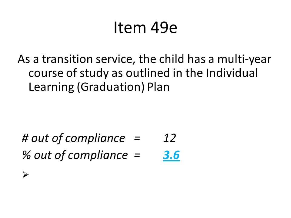 Apr-17 Item 49e. As a transition service, the child has a multi-year course of study as outlined in the Individual Learning (Graduation) Plan.