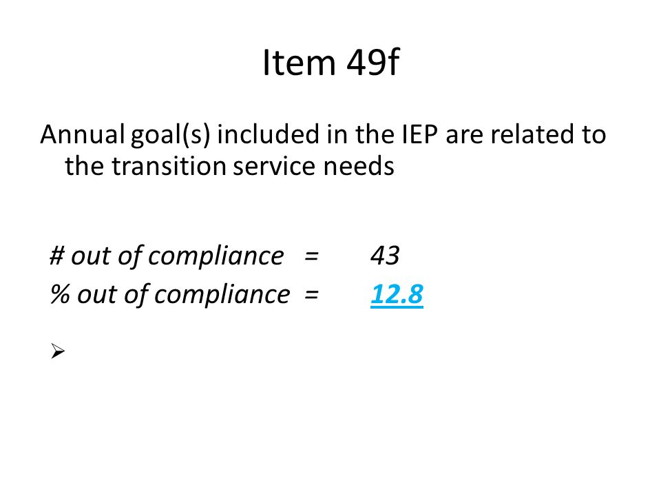 Apr-17 Item 49f. Annual goal(s) included in the IEP are related to the transition service needs. n = 335.