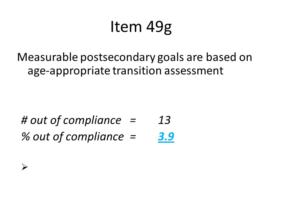 Apr-17 Item 49g. Measurable postsecondary goals are based on age-appropriate transition assessment.