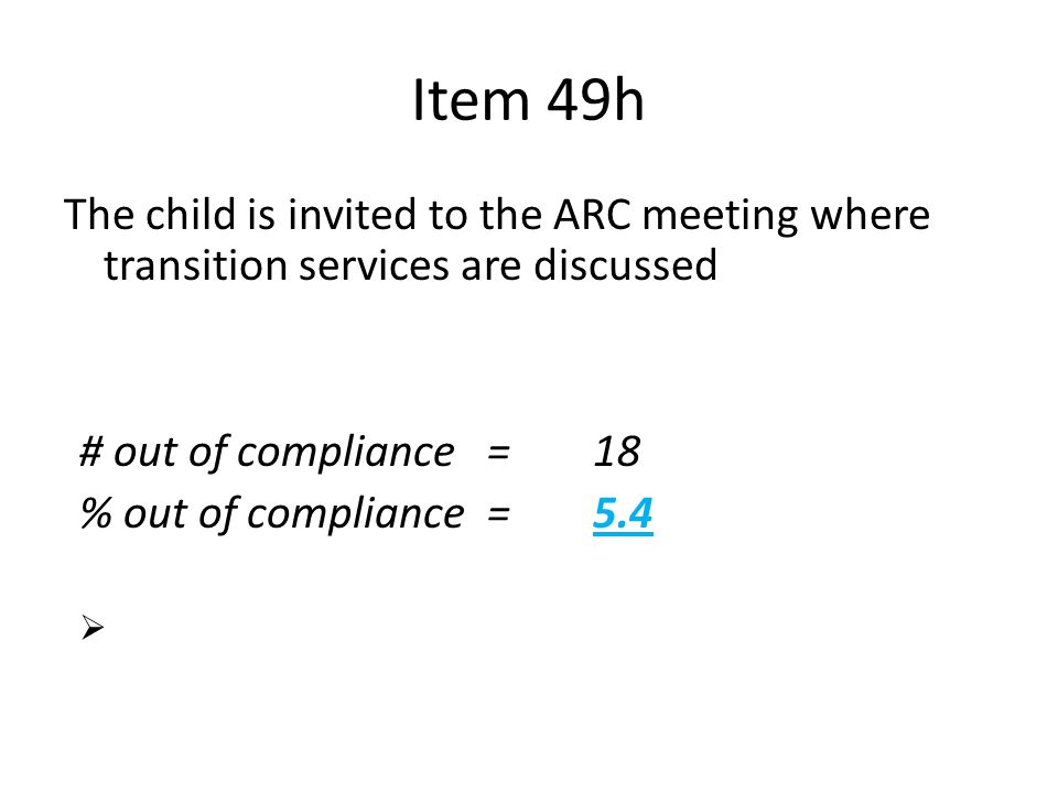 Apr-17 Item 49h. The child is invited to the ARC meeting where transition services are discussed. n = 335.