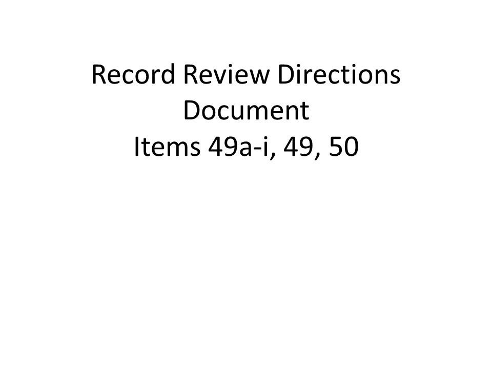 Record Review Directions Document Items 49a-i, 49, 50
