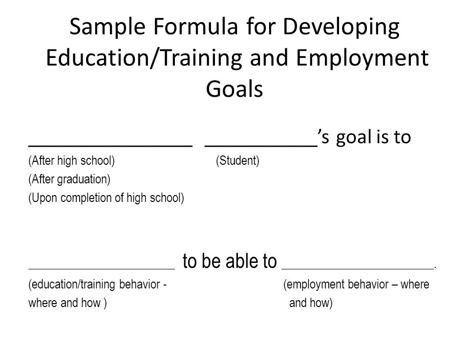 Sample Formula for Developing Education/Training and Employment Goals