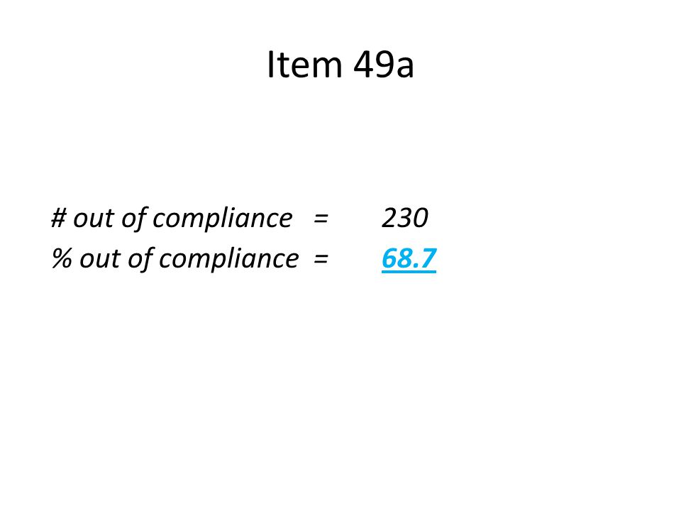 Item 49a n = 335 # out of compliance = 230 % out of compliance = 68.7