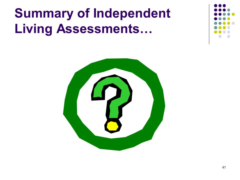 Summary of Independent Living Assessments…