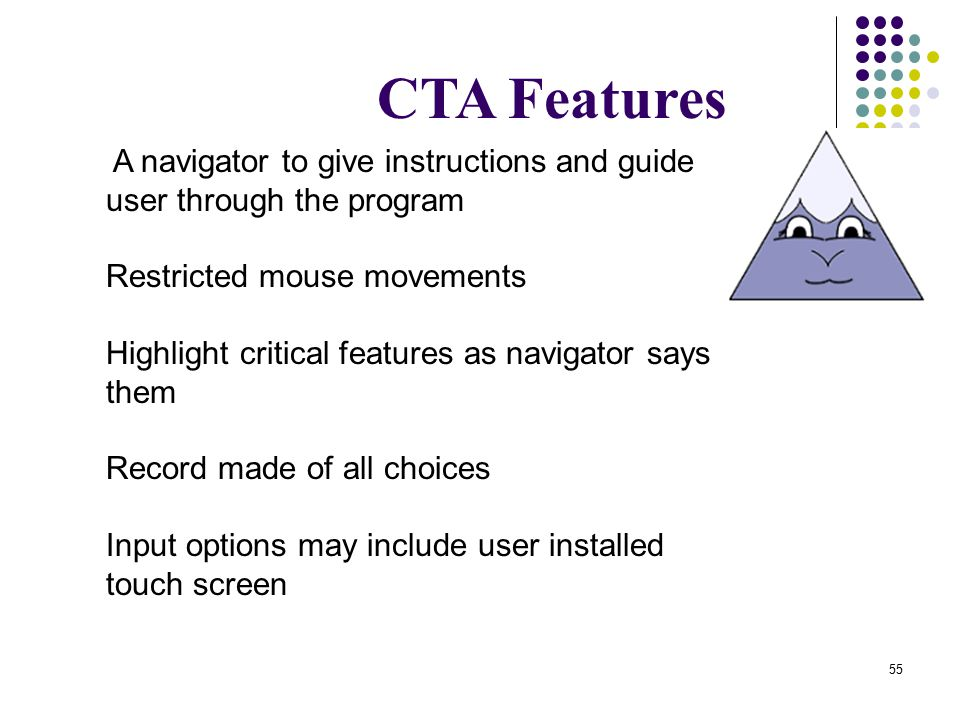 CTA Features A navigator to give instructions and guide user through the program. Restricted mouse movements.