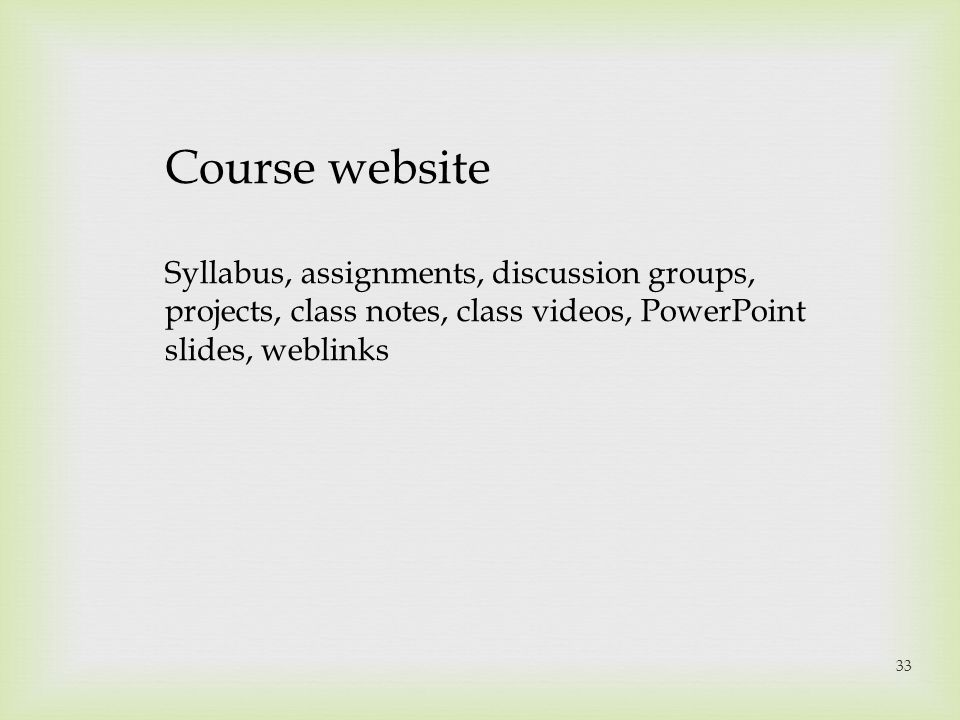 Course website Syllabus, assignments, discussion groups, projects, class notes, class videos, PowerPoint slides, weblinks.