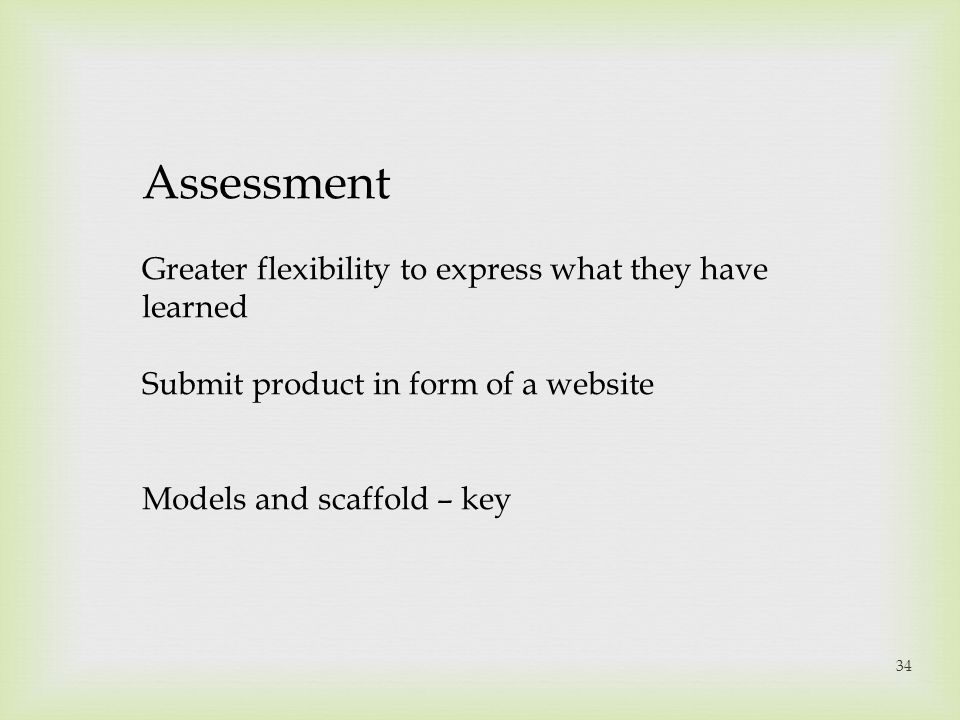 Assessment Greater flexibility to express what they have learned