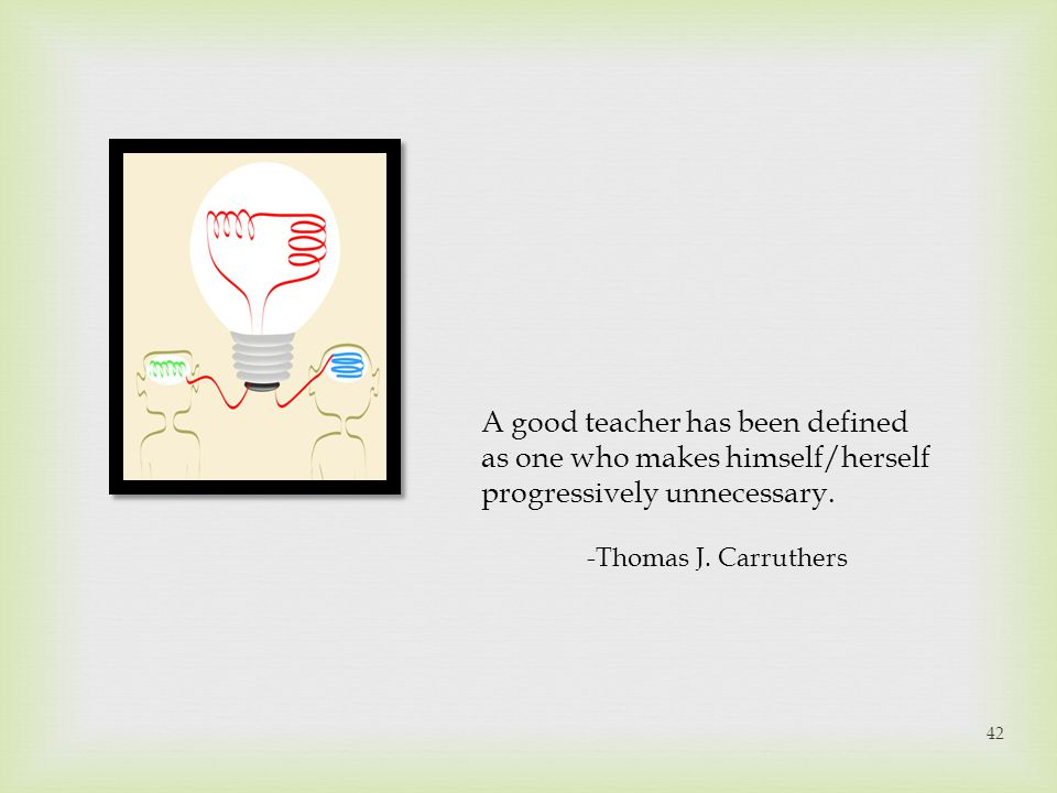 A good teacher has been defined as one who makes himself/herself