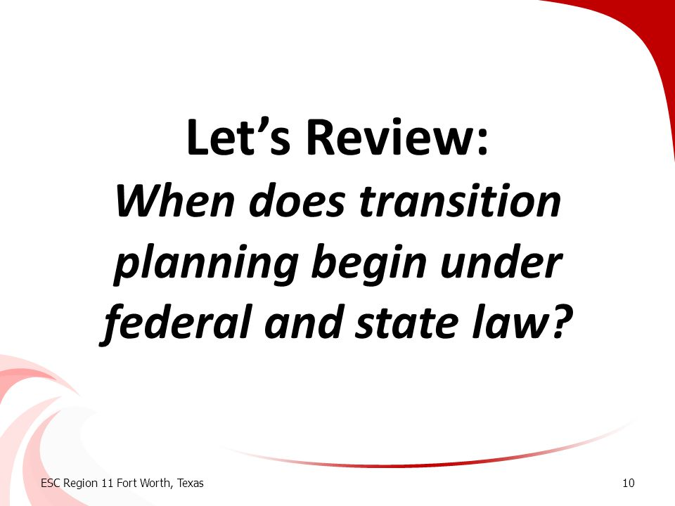 Let's Review: When does transition planning begin under federal and state law