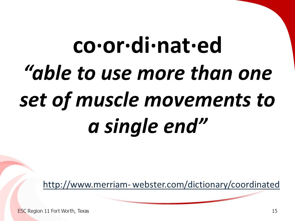 co·or·di·nat·ed able to use more than one set of muscle movements to a single end