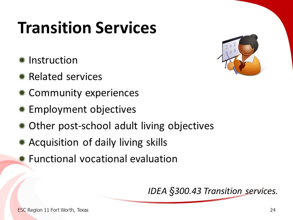 Transition Services Instruction Related services Community experiences