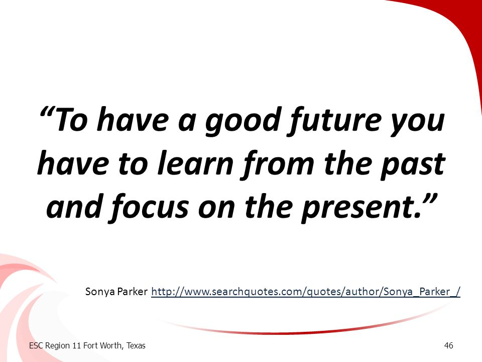 To have a good future you have to learn from the past and focus on the present.