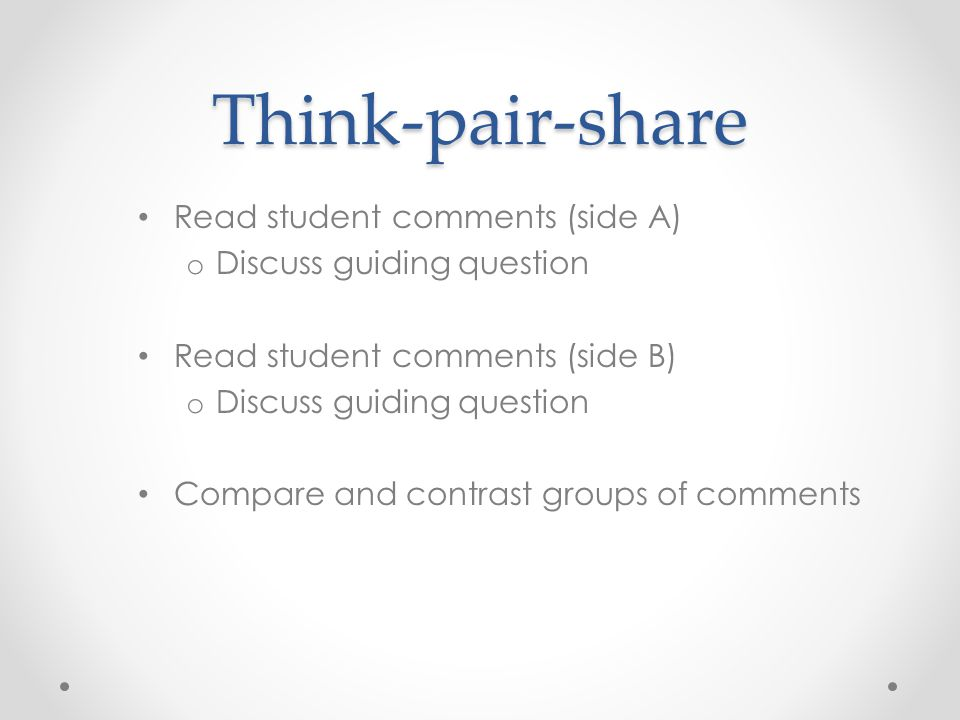 Think-pair-share Read student comments (side A)