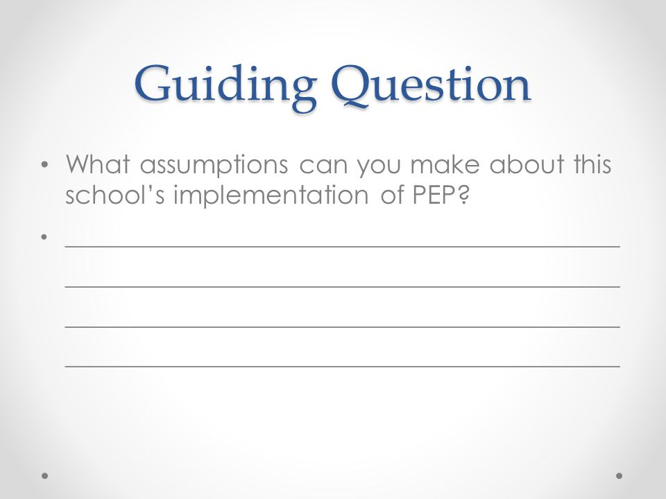 Guiding Question What assumptions can you make about this school's implementation of PEP