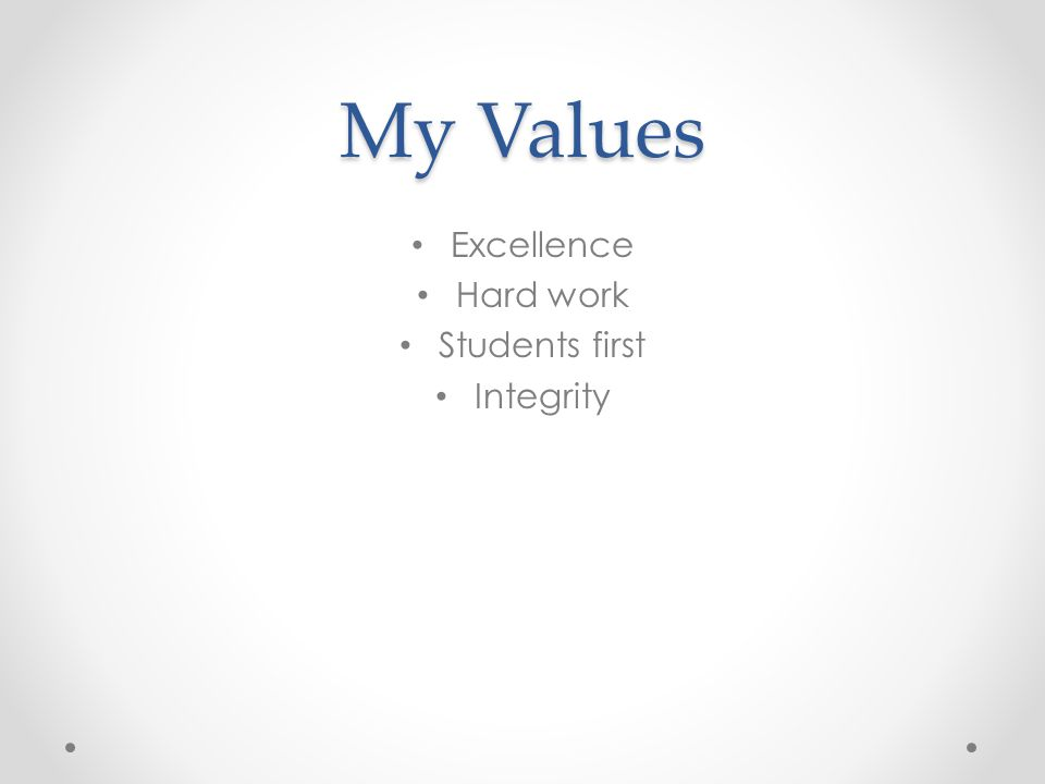 My Values Excellence Hard work Students first Integrity