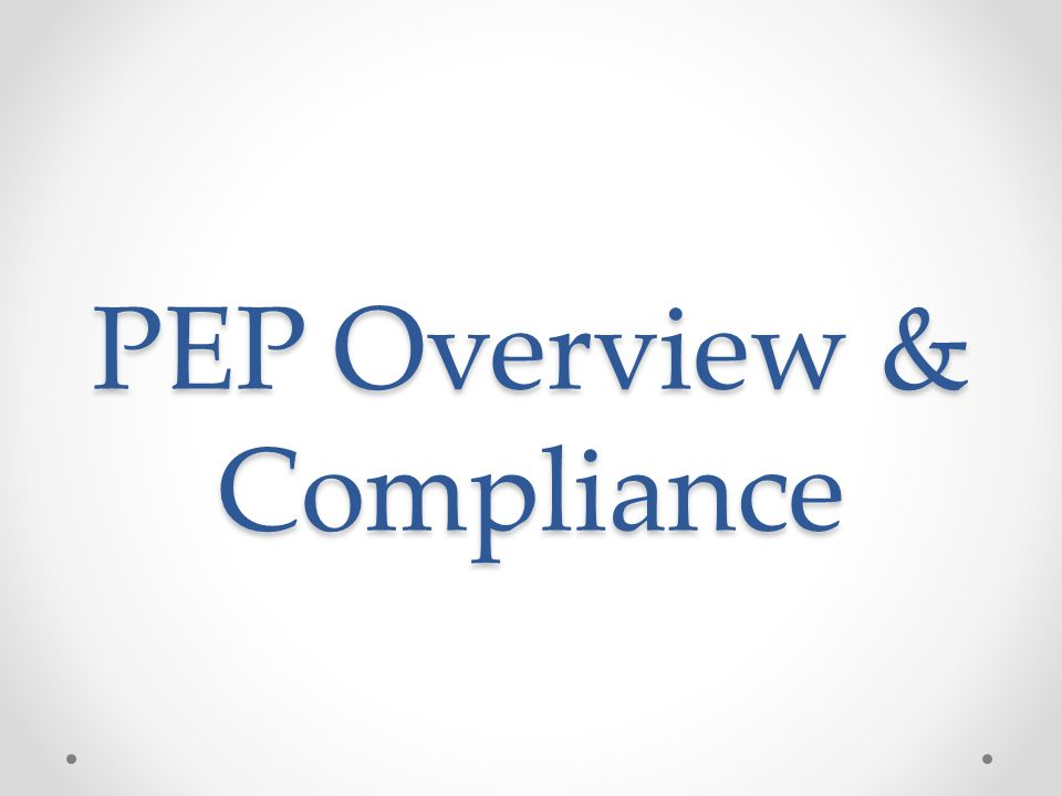 PEP Overview & Compliance