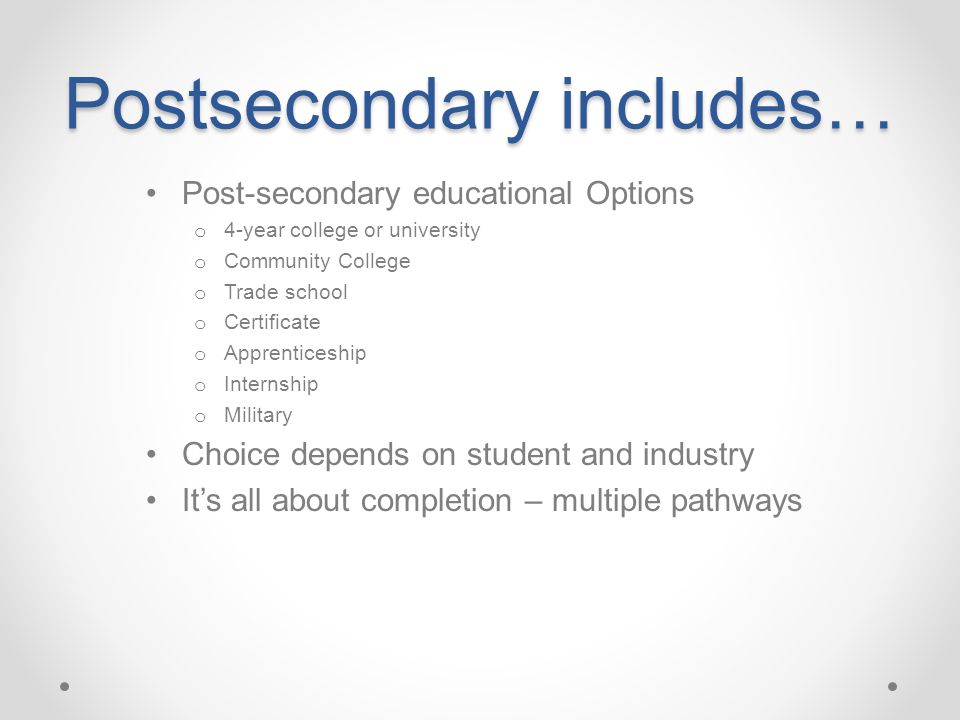Postsecondary includes…
