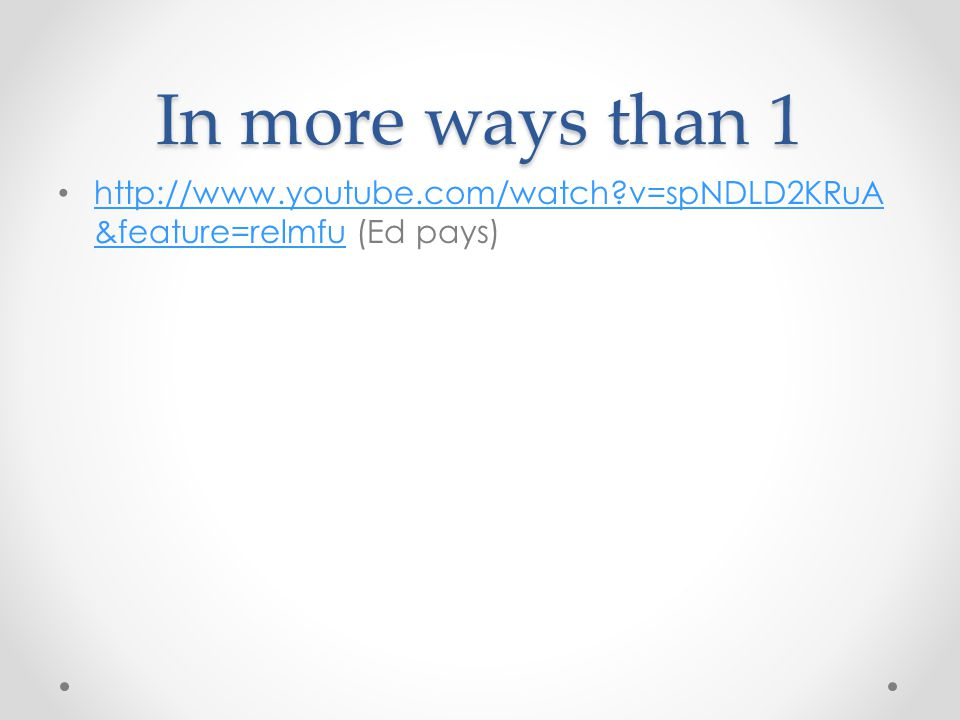 In more ways than 1 http://www.youtube.com/watch v=spNDLD2KRuA&feature=relmfu (Ed pays)