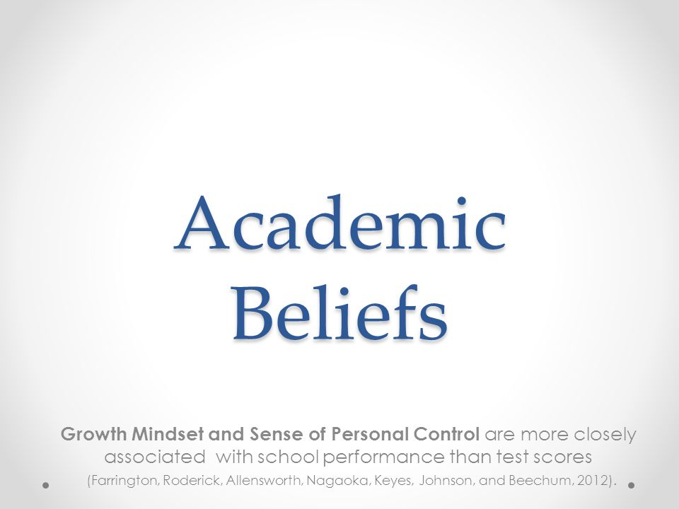 Academic Beliefs I believe that ALL kids are capable of learning and the research supports this reality.