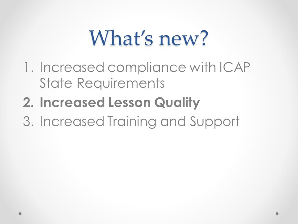 What's new Increased compliance with ICAP State Requirements
