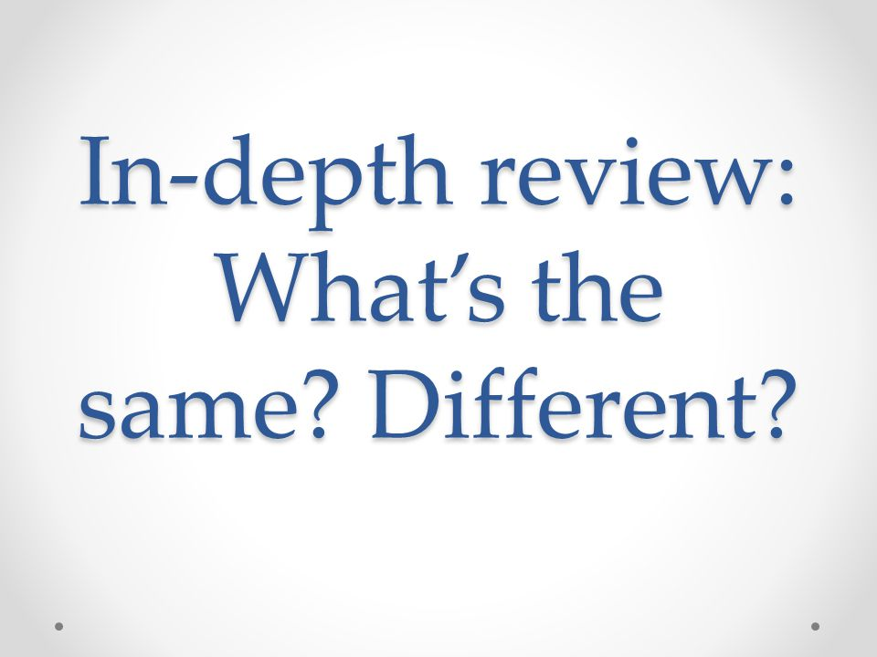 In-depth review: What's the same Different