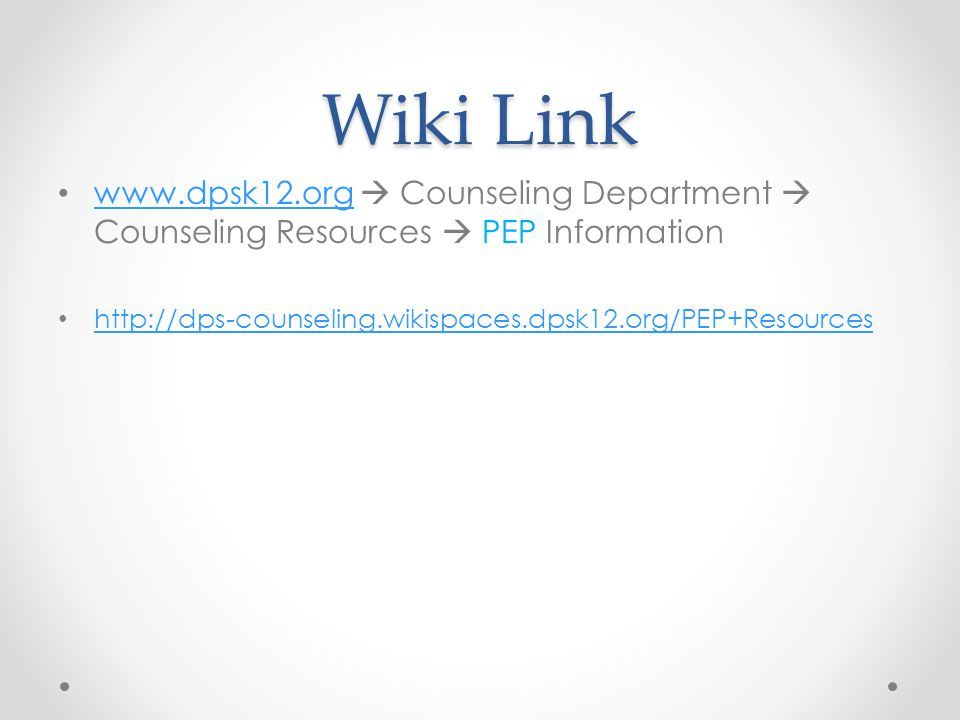 Wiki Link www.dpsk12.org  Counseling Department  Counseling Resources  PEP Information.