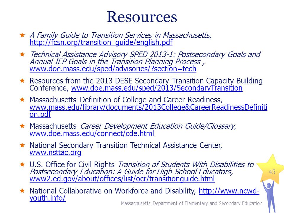 Resources A Family Guide to Transition Services in Massachusetts, http://fcsn.org/transition_guide/english.pdf.