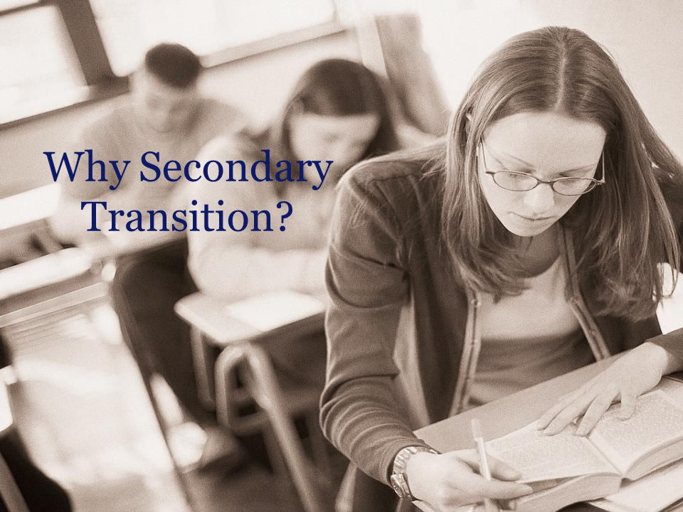 Why Secondary Transition
